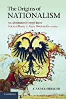 The Origins of Nationalism: An Alternative History from Ancient Rome to Early Modern Germany by Caspar Hirschi(2012-01-16)