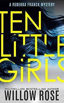 Ten Little Girls (Rebekka Franck Book 9) by [Willow Rose]