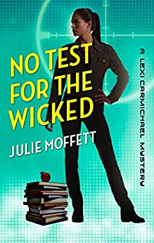 No Test for the Wicked: A Lexi Carmichael Mystery, Book Five by [Julie Moffett]