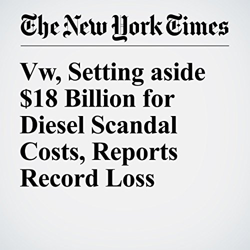Vw, Setting aside $18 Billion for Diesel Scandal Costs, Reports Record Loss cover art