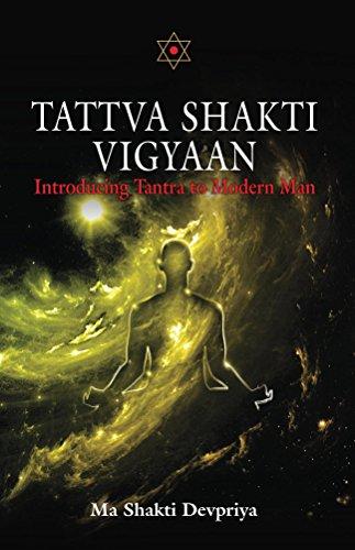 Tattva Shakti Vigyaan: Introducing Tantra to Modern Man by [Shakti Devpriya]