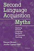 Second Language Acquisition Myths: Applying Second Language Research to Classroom Teaching by Steven Brown Jenifer Larson-Hall(2012-03-15)