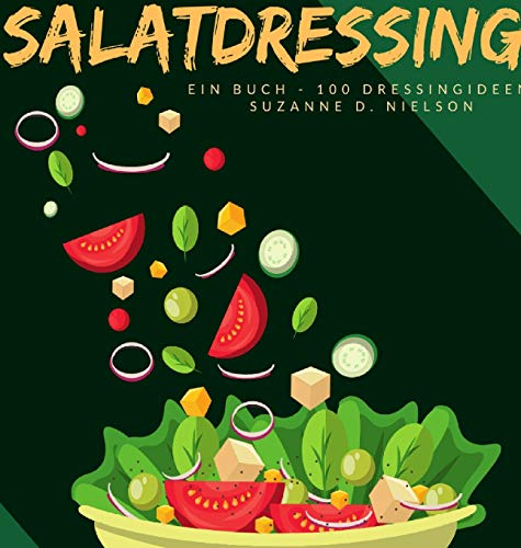 Salatdressing: Ein Buch - 100 Dressingideen