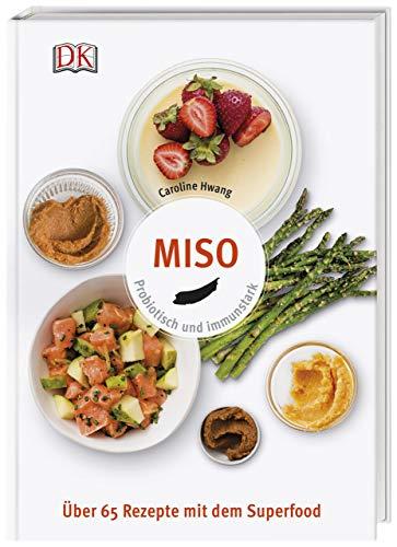 Miso: Probiotisch und immunstark. Über 65 Rezepte mit dem Superfood