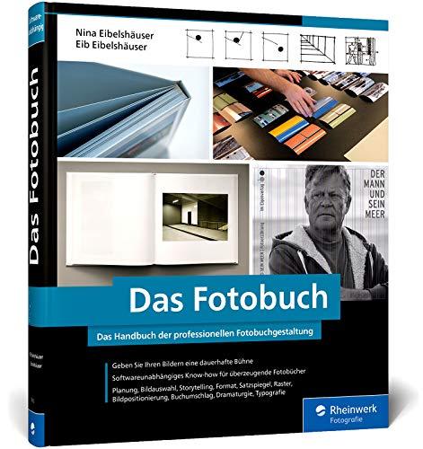 Das Fotobuch: Eigene Fotobücher professionell erstellen und gestalten