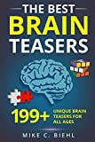 The Best Brain Teasers: 199+ Unique Brain Teasers For All Ages (Riddles, Brain Teasers And Trick Questions)