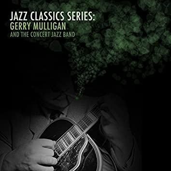 Jazz Classics Series: Gerry Mulligan and the Concert Jazz Band on Tour