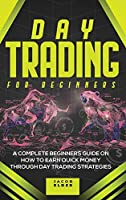 Day Trading For Beginners: A Complete Beginners Guide on How to Earn Quick Money Through Day Strategies
