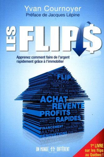 Les flips: Apprenez comment faire de l'argent rapidement grâce à l'immobilier