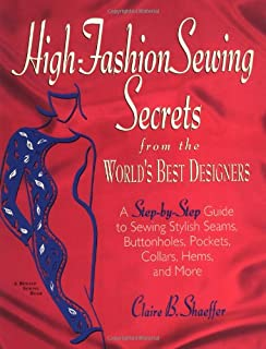 High Fashion Sewing Secrets from the World's Best Designers: A Step-By-Step Guide to Sewing Stylish Seams, Buttonholes, Po...