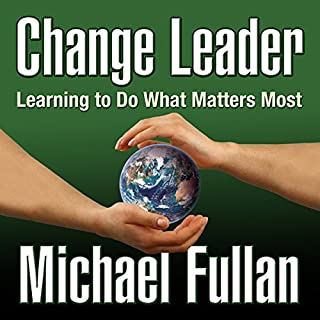 Change Leader     Learning to Do What Matters Most              By:                                                                                                                                 Michael Fullan                               Narrated by:                                                                                                                                 Don Hagen                      Length: 4 hrs and 14 mins     45 ratings     Overall 4.0