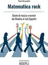 Matematica rock: Storie di musica e numeri dai Beatles ai Led Zeppelin (Italian Edition)