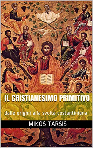 Il cristianesimo primitivo: dalle origini alla svolta costantiniana