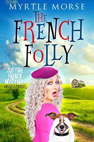 The French Folly: Cozy Mystery (Justine French Mysteries Book 2) by [Myrtle Morse, Ruby Loren]