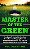 Master Of The Green: Your Guide to Transforming Your Average Golf Swing Into The Perfect Golf Swing