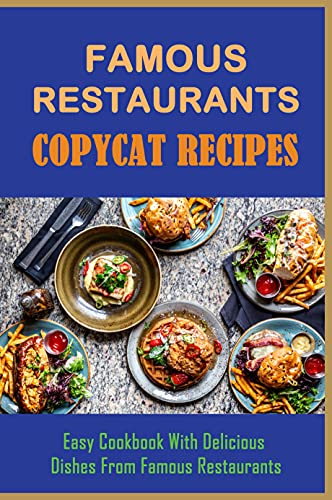 Famous Restaurants Copycat Recipes: Easy Cookbook With Delicious Dishes From Famous Restaurants: Soups Recipes Like The Longhorn Steakhouse Guide (English Edition)