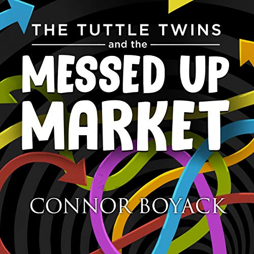 The Tuttle Twins and the Messed Up Market Audiobook By Connor Boyack cover art