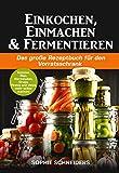 Einkochen, Einmachen und Fermentieren: Das große Rezeptbuch für den Vorratsschrank - Gemüse,...