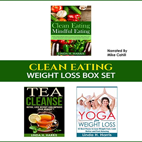 Clean Eating: Weight Loss Box Set: Clean Eating Recipes, Tea Cleanse, and Yoga for Weight Loss audiobook cover art