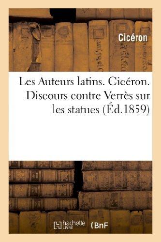 Les Auteurs Latins. Ciceron. Discours Contre Verres Sur Les Statues (Histoire) by Marcus Tullius Cicero (2013-07-06)