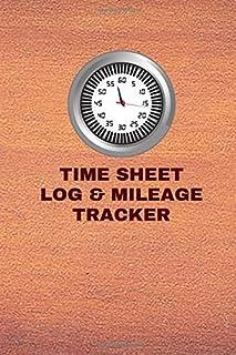 Time Sheet Log & Mileage Tracker: Vehicle Mileage & Work Shift Hours Log Book Tracker Journal Notebook, Template, Car Dest...