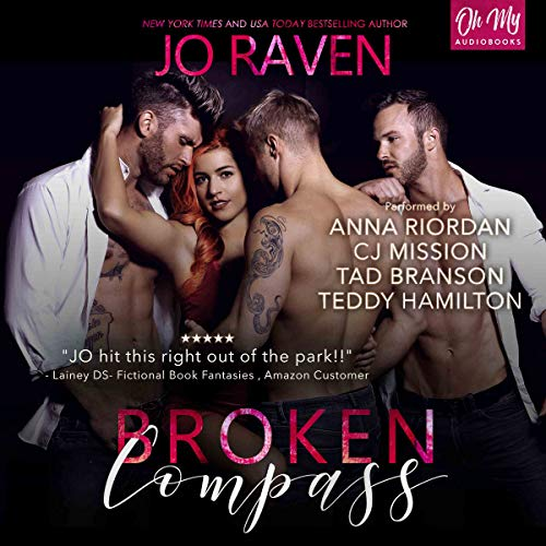 Broken Compass                   By:                                                                                                                                 Jo Raven                               Narrated by:                                                                                                                                 Anna Riordan,                                                                                        Tad Branson,                                                                                        Teddy Hamilton,                   and others                 Length: 17 hrs and 51 mins     129 ratings     Overall 4.4