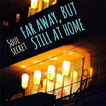 So Far Away, But Still At Home
