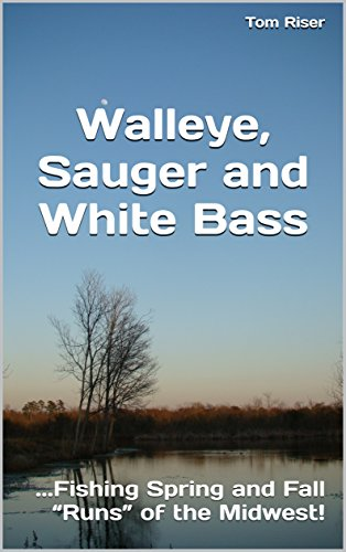 "Walleye, Sauger and White Bass: ...Fishing Spring and Fall ""Runs"" of the Midwest! by [Tom Riser]"