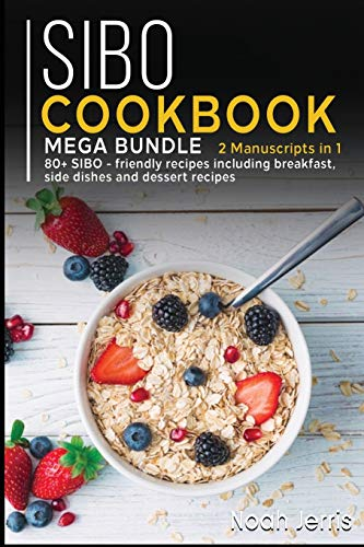 SIBO COOKBOOK: MEGA BUNDLE - 2 Manuscripts in 1 - 80+ SIBO - friendly recipes including breakfast, side dishes and dessert recipes