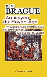 Au moyen du Moyen-Age - Philosophies médiévales en chrétienté, judaïsme et islam de Rémi Brague