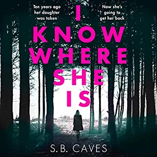 I Know Where She Is     A Breathtaking Thriller that Will Have You Hooked from The First Page              Written by:                                                                                                                                 S.B. Caves                               Narrated by:                                                                                                                                 Sarah Beckett                      Length: 8 hrs and 46 mins     Not rated yet     Overall 0.0