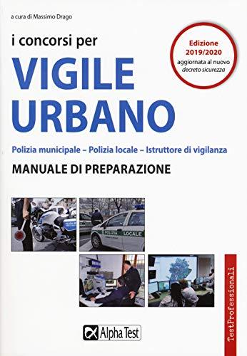 I concorsi per vigile urbano. Polizia municipale-polizia locale. Manuale di preparazione