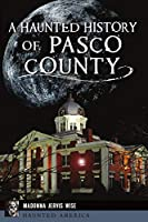 A Haunted History of Pasco County (Haunted America)