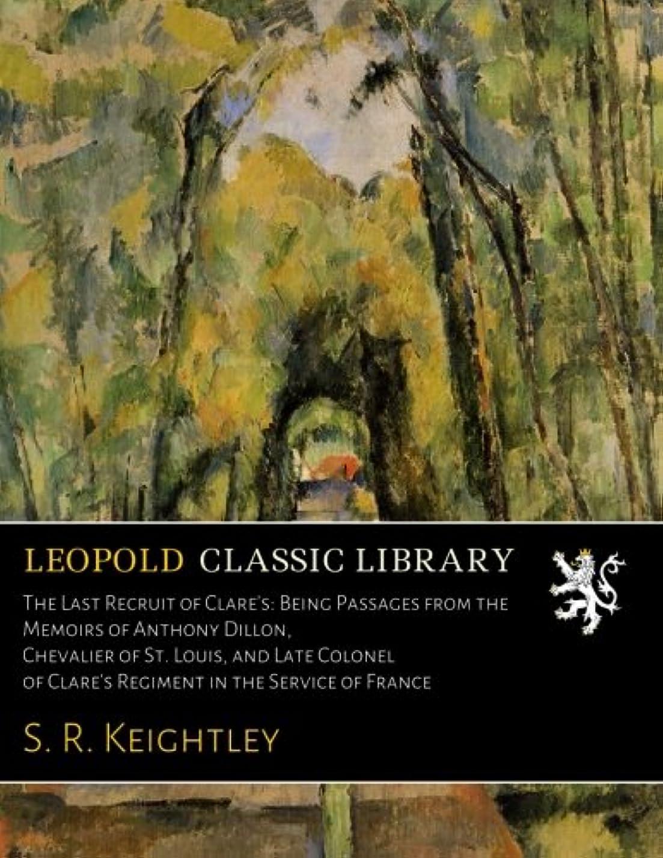 生き返らせる溶岩抵抗力があるThe Last Recruit of Clare's: Being Passages from the Memoirs of Anthony Dillon, Chevalier of St. Louis, and Late Colonel of Clare's Regiment in the Service of France
