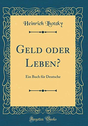 Geld oder Leben?: Ein Buch für Deutsche (Classic Reprint)