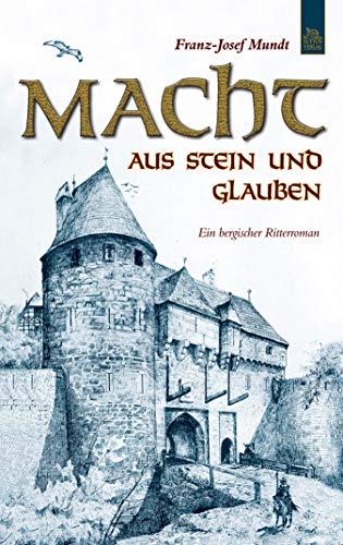Macht aus Stein und Glauben: Ein bergischer Ritterroman