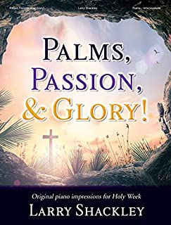 Palms, Passion, and Glory!: Original Piano Impressions for Holy Week