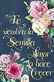 Fe Siembra La Semilla Amor La Hace Crecer: Diario de Estudio De La Biblia: Libreta Para Apuntes Cristianos Cuaderno Para Iglesia Flores