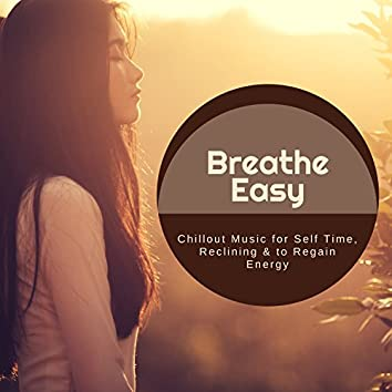 Breathe Easy - Chillout Music For Self Time, Reclining & To Regain Energy