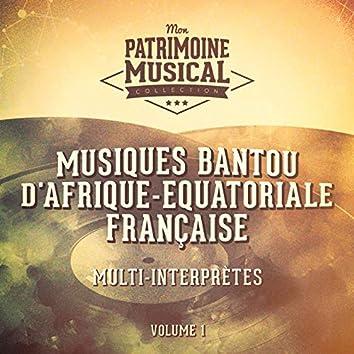 Les plus belles musiques du monde : Musiques bantou d'Afrique-Equatoriale française, vol. 1