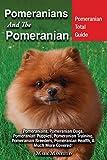 Pomeranians and the Pomeranian: Pomeranian Total Guide: Pomeranians,...