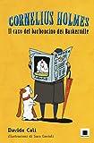 il caso del barboncino dei baskerville. cornelius holmes. ediz. a colori