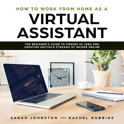 How to Work from Home as a Virtual Assistant: The Beginner's Guide to Finding VA Jobs and Creating Multiple Streams of Income Online (Legitimate Work from Home Opportunities and How to Get Started) audiobook cover art