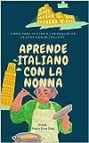 APRENDE ITALIANO CON LA NONNA: LIBRO PARA INICIAR A LOS PEQUES DE LA CASA CON EL ITALIANO