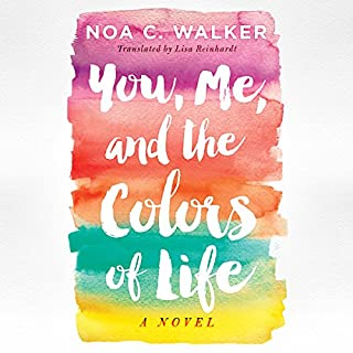 You, Me, and the Colors of Life                   By:                                                                                                                                 Noa C. Walker,                                                                                        Lisa Reinhardt - translator                               Narrated by:                                                                                                                                 Lauren Ezzo                      Length: 8 hrs and 20 mins     1 rating     Overall 5.0