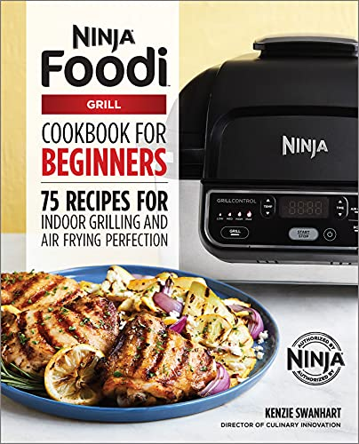 The Official Ninja Foodi Grill Cookbook for Beginners: 75 Recipes for Indoor Grilling and Air Frying Perfection (Ninja Cookbooks)