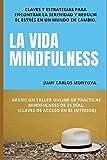 La vida mindfulness. Atención plena aquí y ahora: Practicar mindfulness en la vida cotidiana con claves y estrategias para encontrar la serenidad y reducir el estrés