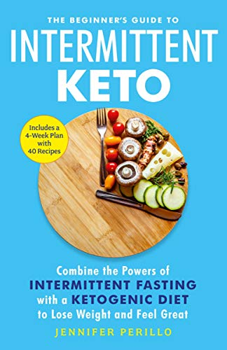 The Beginner's Guide to Intermittent Keto: Combine the Powers of