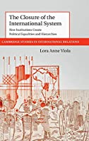 The Closure of the International System: How Institutions Create Political Equalities and Hierarchies (Cambridge Studies in International Relations, Series Number 153)