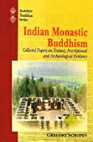Indian Monastic Buddhism: Collected papers on Textual, Inscriptional and Archaeological Evidence